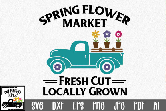 Spring Flower Market SVG Cut File Spring SVG Graphic Crafts By oldmarketdesigns