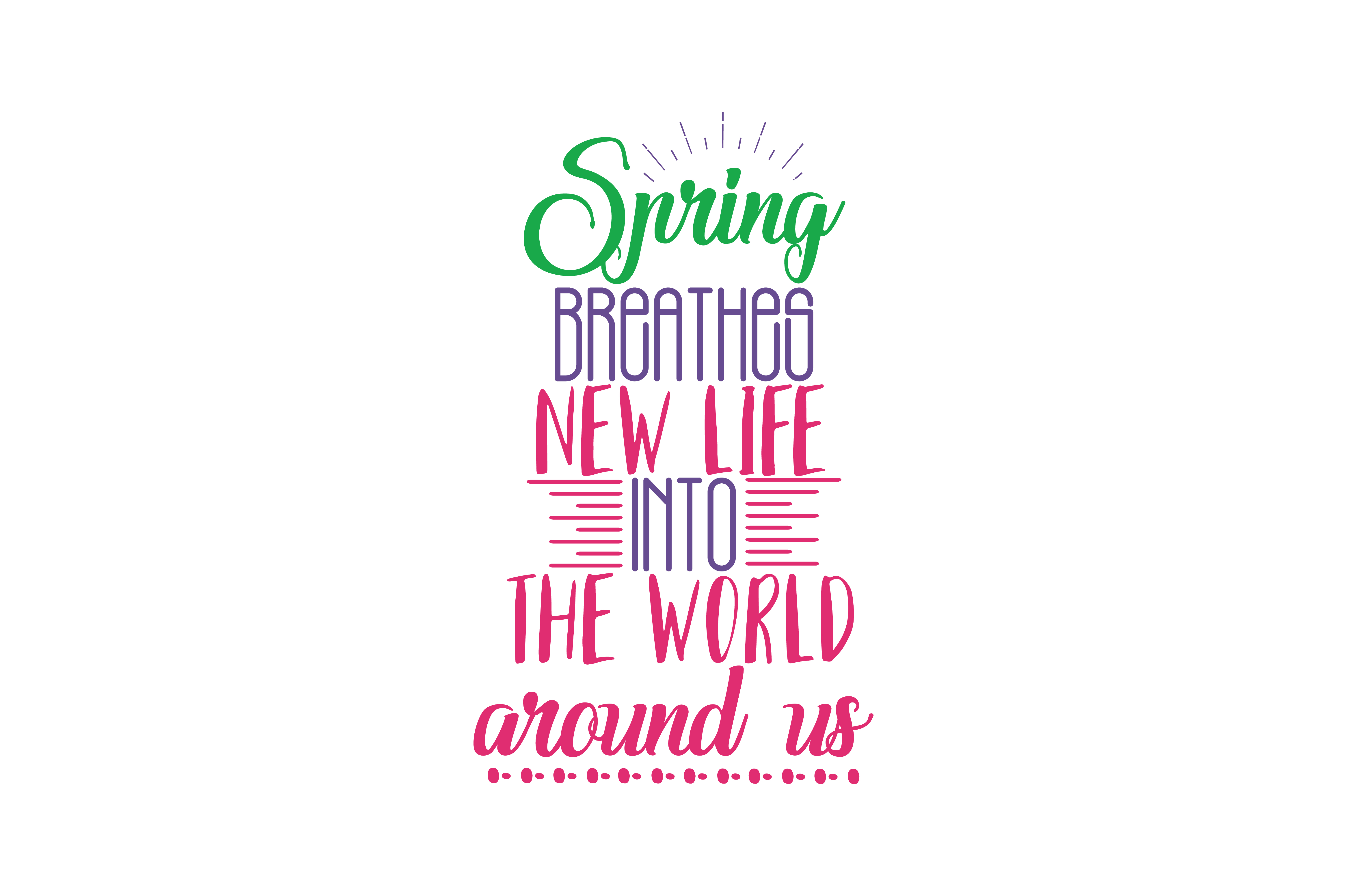 Download Free Spring Breathes New Life Into The World Around Us Quote Svg Cut SVG Cut Files