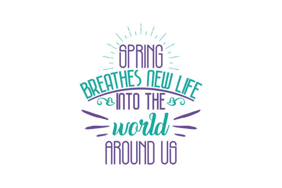 Download Free Spring Breathes New Life Into The World Around Us Quote Svg Cut for Cricut Explore, Silhouette and other cutting machines.