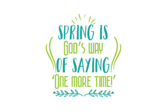 Download Free Spring Is God S Way Of Saying One More Time Quote Svg Cut for Cricut Explore, Silhouette and other cutting machines.