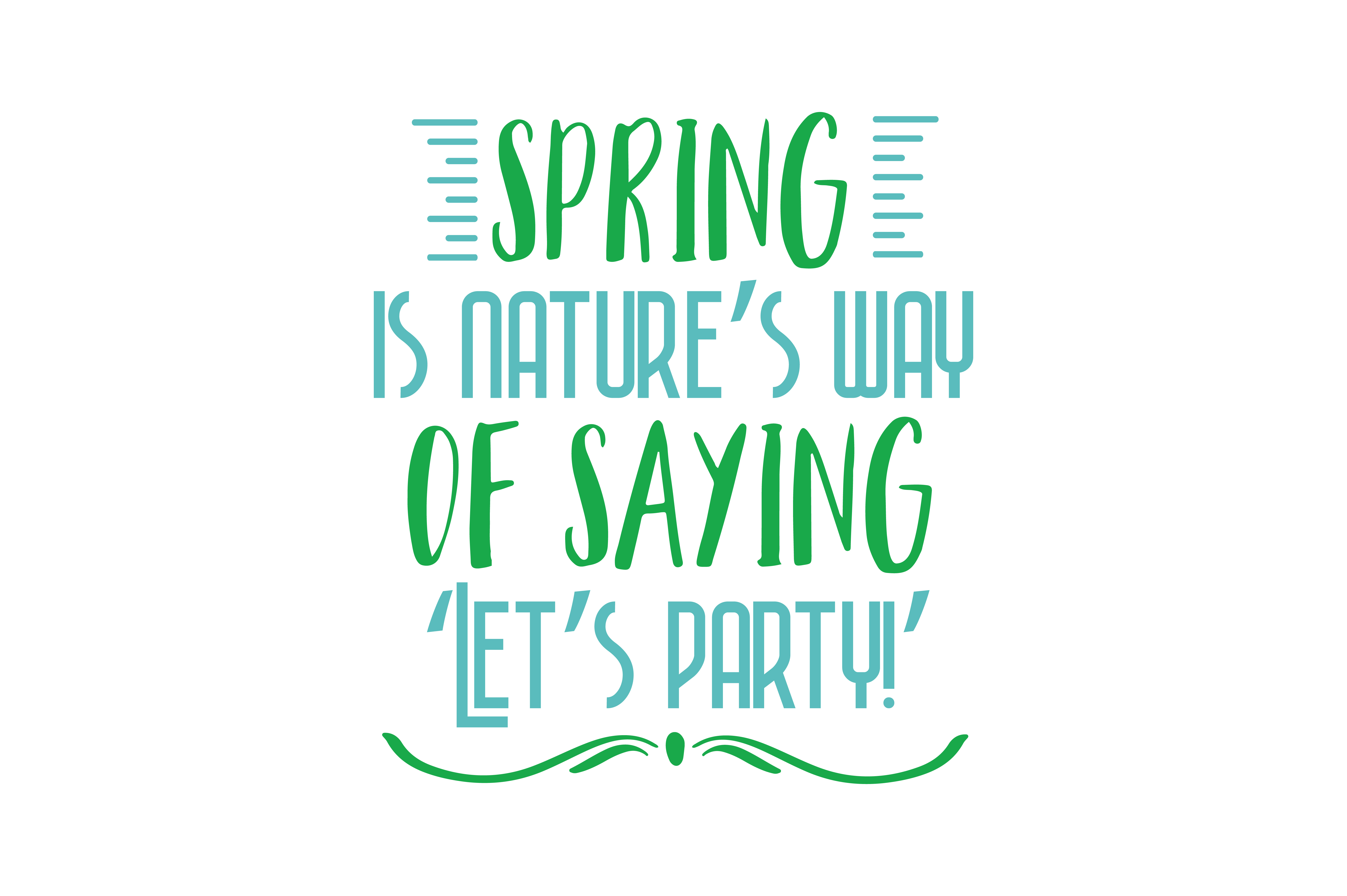 Download Free Spring Is Nature S Way Of Saying Let S Party Quote Svg Cut for Cricut Explore, Silhouette and other cutting machines.