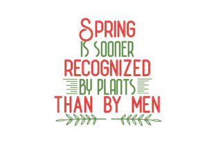 Spring is Sooner Recognized by Plants Than by Men Quote SVG Cut Graphic By TheLucky