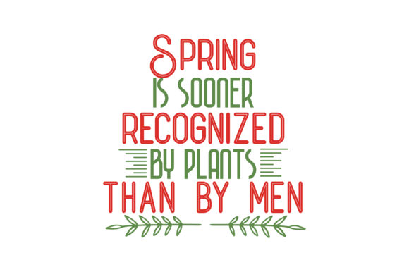 Download Free Spring Is Sooner Recognized By Plants Than By Men Quote Svg Cut for Cricut Explore, Silhouette and other cutting machines.