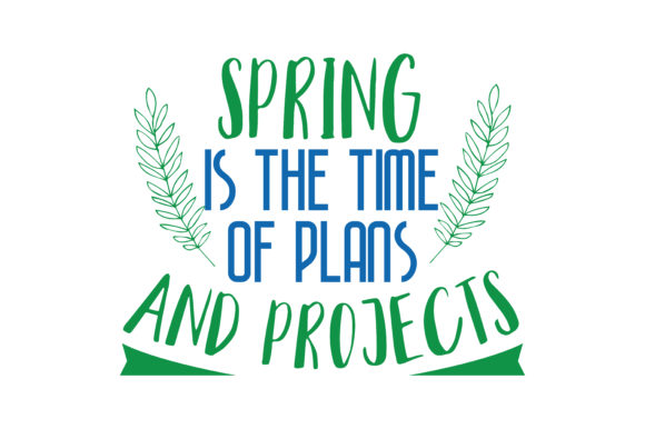 Download Free Spring Is The Time Of Plans And Projects Quote Svg Cut Graphic for Cricut Explore, Silhouette and other cutting machines.