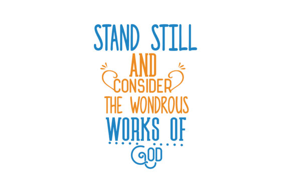 Download Free Stand Still And Consider The Wondrous Works Of God Quote Svg Cut for Cricut Explore, Silhouette and other cutting machines.