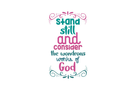 Print on Demand: Stand Still and Consider the Wondrous Works of God Quote SVG Cut Graphic Crafts By TheLucky