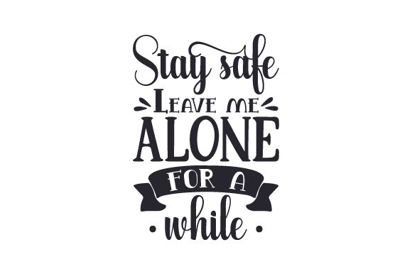 Download Free Stay Safe Leave Me Alone For A While Svg Cut File By Creative for Cricut Explore, Silhouette and other cutting machines.