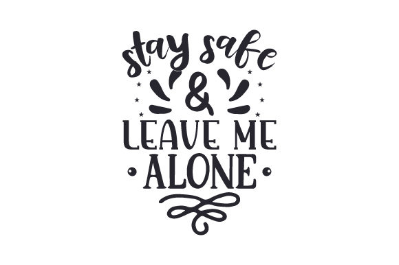 Download Free Stay Safe Leave Me Alone Svg Cut File By Creative Fabrica for Cricut Explore, Silhouette and other cutting machines.