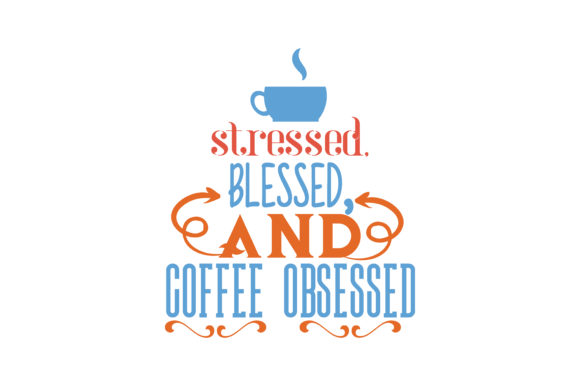 Download Free Stressed Blessed And Coffee Obsessed Quote Svg Cut Graphic By SVG Cut Files