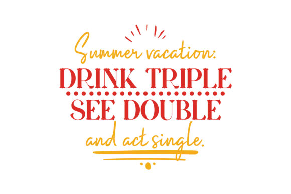 Download Free Summer Vacation Drink Triple See Double And Act Single Quote for Cricut Explore, Silhouette and other cutting machines.
