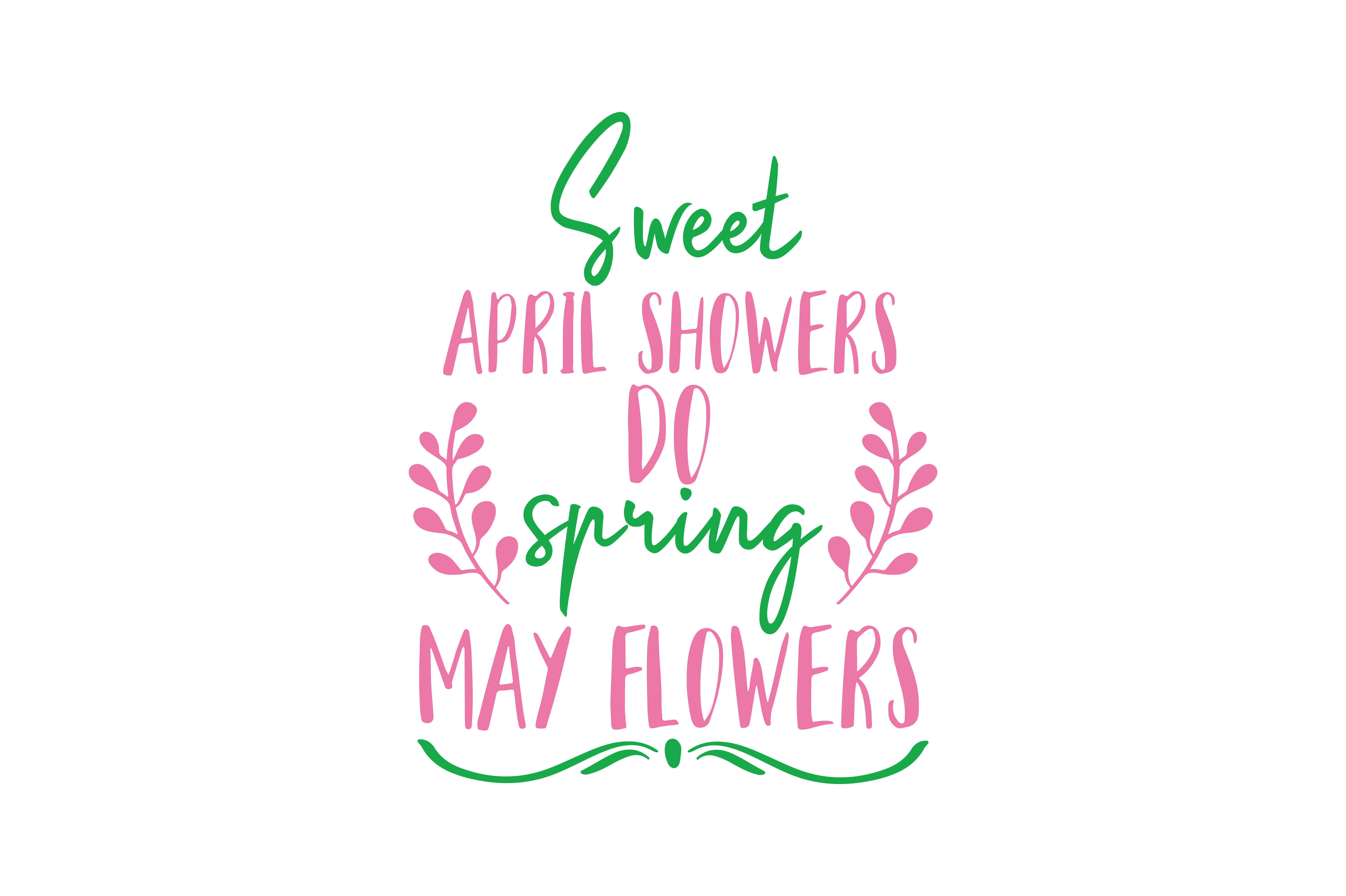 Download Free Sweet April Showers Do Spring May Flowers Quote Svg Cut Graphic for Cricut Explore, Silhouette and other cutting machines.