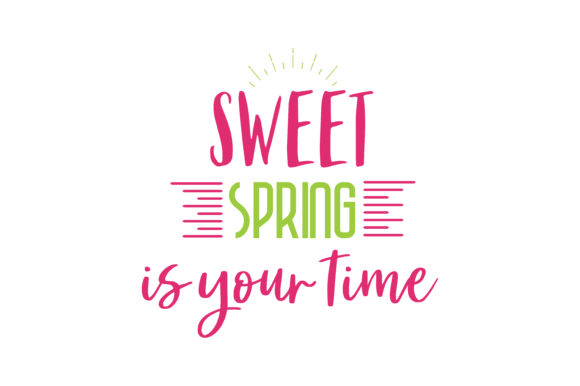 Download Free Sweet Spring Is Your Time Quote Svg Cut Graphic By Thelucky for Cricut Explore, Silhouette and other cutting machines.