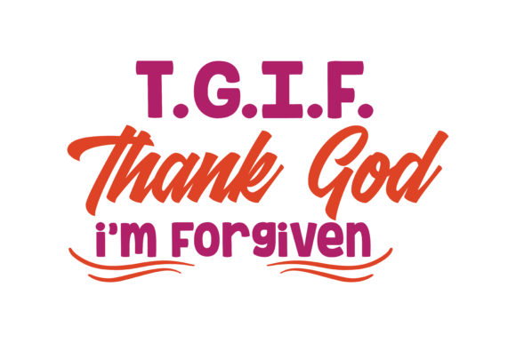 Print on Demand: T.G.I.F.   Thank God I'm Forgiven Quote SVG Cut Graphic Crafts By TheLucky