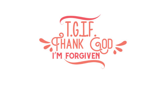 Download Free T G I F Thank God I M Forgiven Quote Svg Cut Graphic By for Cricut Explore, Silhouette and other cutting machines.