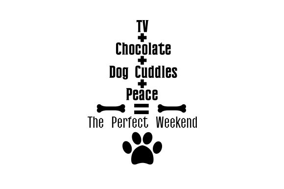 TV + Chocolate + Dog Cuddles + Peace = the Perfect Weekend Dogs Craft Cut File By Creative Fabrica Crafts - Image 1