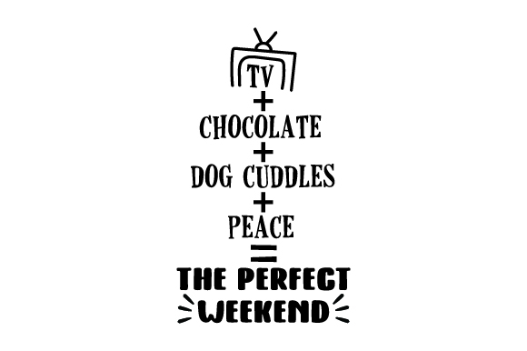 Download Free Tv Chocolate Dog Cuddles Peace The Perfect Weekend Svg for Cricut Explore, Silhouette and other cutting machines.