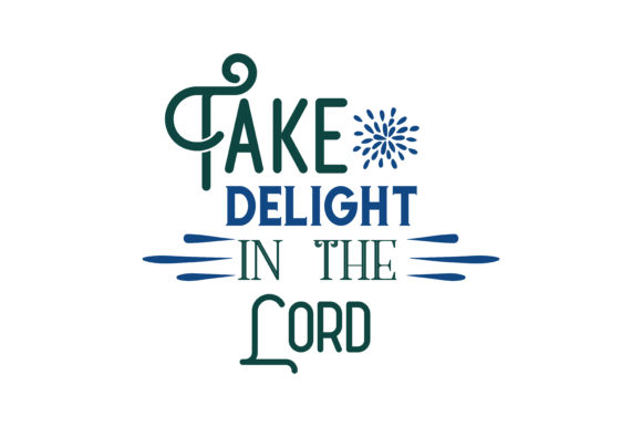 Download Free Take Delight In The Lord Quote Svg Cut Graphic By Thelucky for Cricut Explore, Silhouette and other cutting machines.