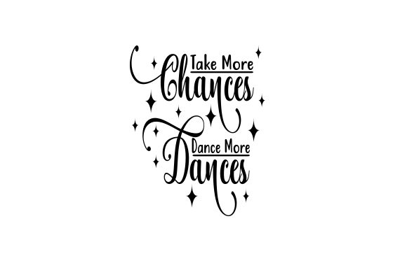 Download Free Take More Chances Dance More Dances Archivos De Corte Svg Por for Cricut Explore, Silhouette and other cutting machines.