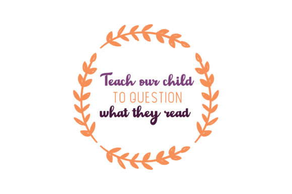 Download Free Teach Our Child To Question What They Read Quote Svg Cut Graphic for Cricut Explore, Silhouette and other cutting machines.