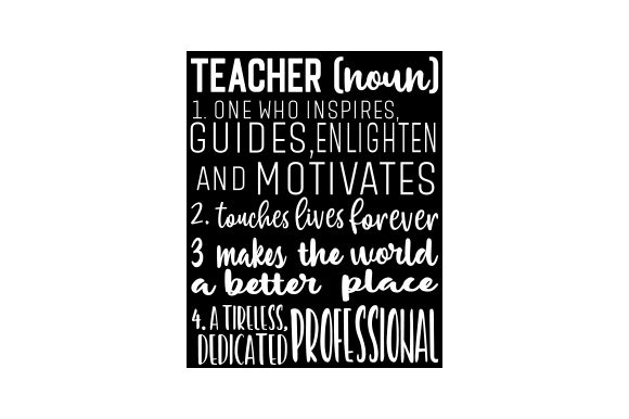 Teacher (noun)  1. One Who Inspires, Guides, Enlighten and Motivates 2. Touches Lives Forever 3. Makes the World a Better Place 4. a Tireless, Dedicated Professional Quotes Craft Cut File By Creative Fabrica Crafts