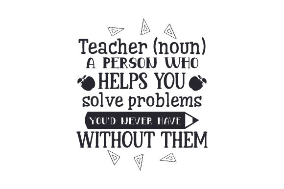 Download Free Teacher Noun A Person Who Helps You Solve Problems You D Never for Cricut Explore, Silhouette and other cutting machines.