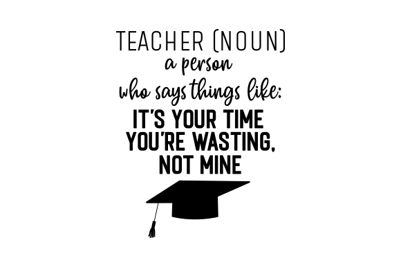 Download Free Teacher Noun A Person Who Says Things Like It S Your Time You for Cricut Explore, Silhouette and other cutting machines.