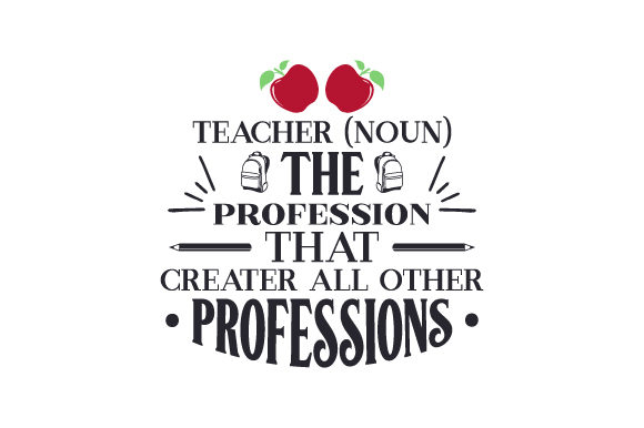 Download Free Teacher Noun The Profession That Creates All Other Professions for Cricut Explore, Silhouette and other cutting machines.