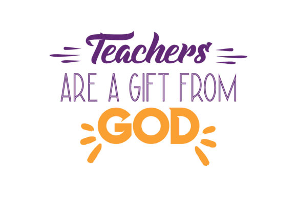 Teachers Are A Gift From God Quote Svg Cut Graphic By Thelucky