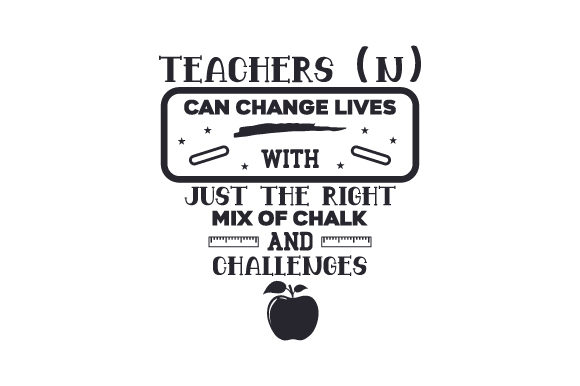 Teachers (n) Can Change Lives with Just the Right Mix of Chalk and Challenges Quotes Craft Cut File By Creative Fabrica Crafts - Image 1