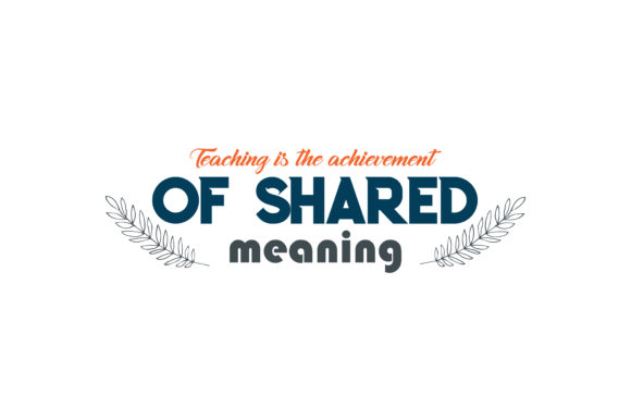 Download Free Teaching Is The Achievement Of Shared Meaning Quote Svg Cut for Cricut Explore, Silhouette and other cutting machines.