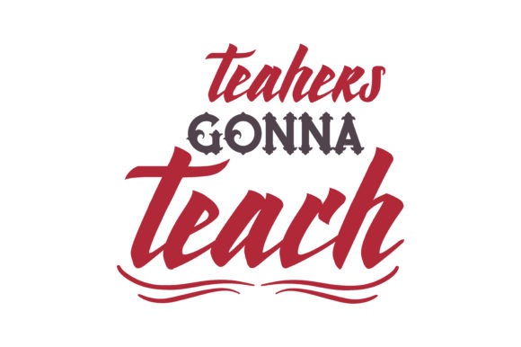 Download Free Teahers Gonna Teach Quote Svg Cut Graphic By Thelucky Creative for Cricut Explore, Silhouette and other cutting machines.