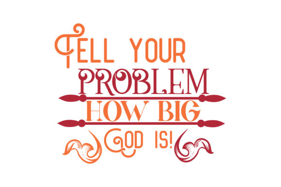 Download Free Tell Your Problem How Big God Is Quote Svg Cut Graphic By for Cricut Explore, Silhouette and other cutting machines.