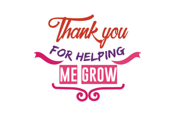Download Free Thank You For Helping Me Grow Quote Svg Cut Graphic By Thelucky for Cricut Explore, Silhouette and other cutting machines.
