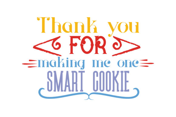 Download Free Thank You For Making Me One Smart Cookie Quote Svg Cut Graphic for Cricut Explore, Silhouette and other cutting machines.