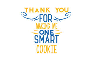 Thank You For Making Me One Smart Cookie Quote Svg Cut Graphic