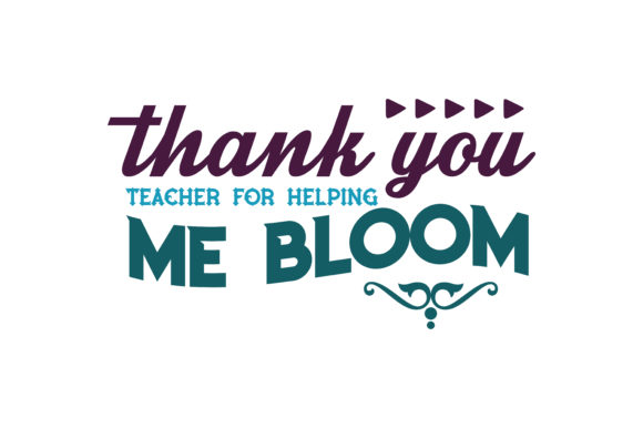 Thank You Teacher For Helping Me Bloom Quote Svg Cut Graphic By