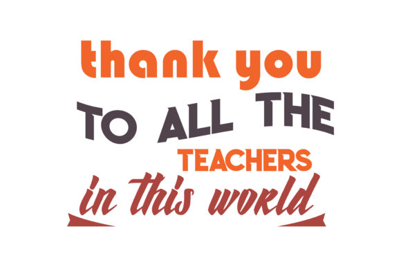 Download Free Thank You To All The Teachers In This World Quote Svg Cut Graphic for Cricut Explore, Silhouette and other cutting machines.