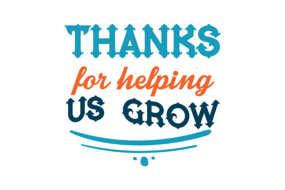 Thanks For Helping Us Grow Quote Svg Cut Graphic By Thelucky