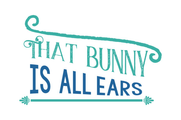 Download Free That Bunny Is All Ears Quote Svg Cut Graphic By Thelucky for Cricut Explore, Silhouette and other cutting machines.