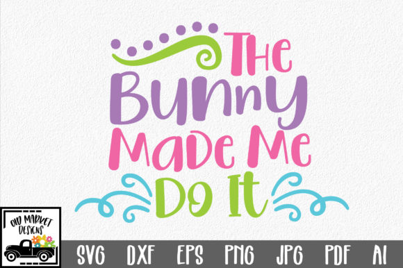 Download Free The Bunny Made Me Do It Svg Graphic By Oldmarketdesigns for Cricut Explore, Silhouette and other cutting machines.