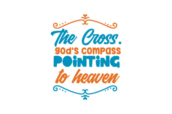 Print on Demand: The Cross. God's Compass Pointing to Heaven Quote SVG Cut Graphic Crafts By TheLucky