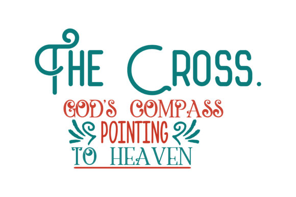 Download Free The Cross God S Compass Pointing To Heaven Quote Svg Cut Graphic for Cricut Explore, Silhouette and other cutting machines.