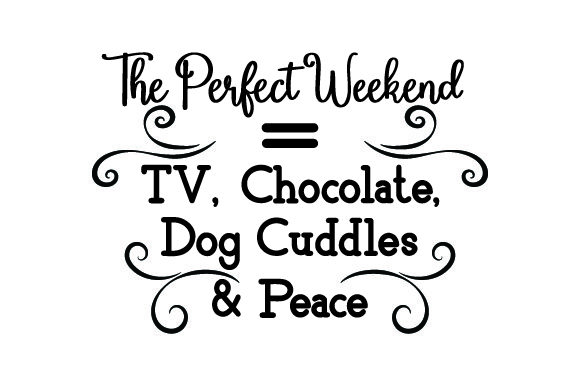 Download Free The Perfect Weekend Tv Chocolate Dog Cuddles Peace Svg Cut for Cricut Explore, Silhouette and other cutting machines.