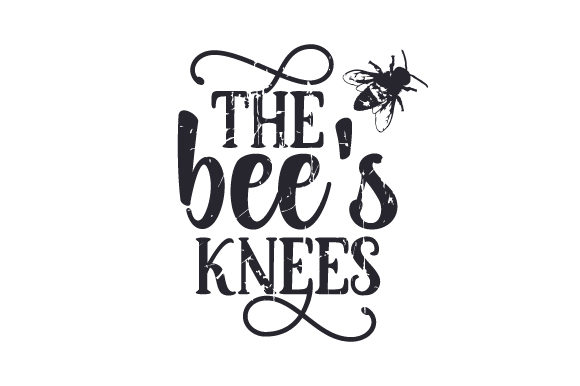 Download Free The Bee S Knees Svg Cut File By Creative Fabrica Crafts for Cricut Explore, Silhouette and other cutting machines.