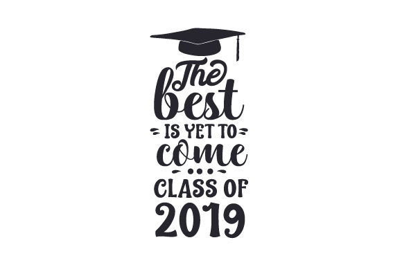 The Best Is Yet To Come Class Of 2019 Svg Cut File By Creative