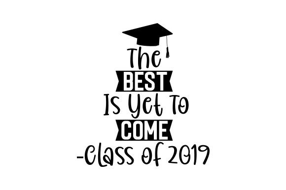 Download Free The Best Is Yet To Come Class Of 2019 Svg Cut File By Creative for Cricut Explore, Silhouette and other cutting machines.