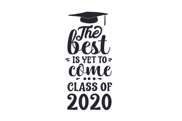 Download Free The Best Is Yet To Come Class Of 2020 Svg Cut File By Creative Fabrica Crafts Creative Fabrica for Cricut Explore, Silhouette and other cutting machines.