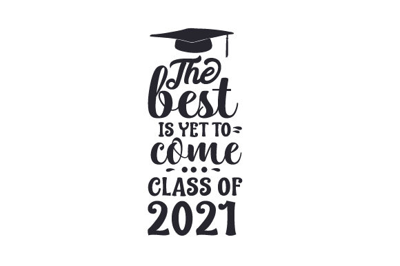 The Best is Yet to Come - Class of 2021 School & Teachers Craft Cut File By Creative Fabrica Crafts