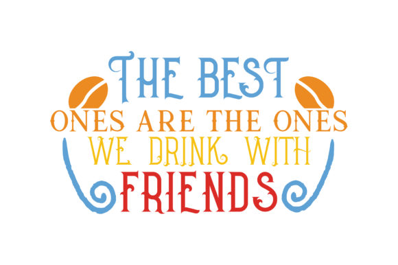 Download Free The Best One Are The One We Drink With Firends Quote Svg Cut for Cricut Explore, Silhouette and other cutting machines.