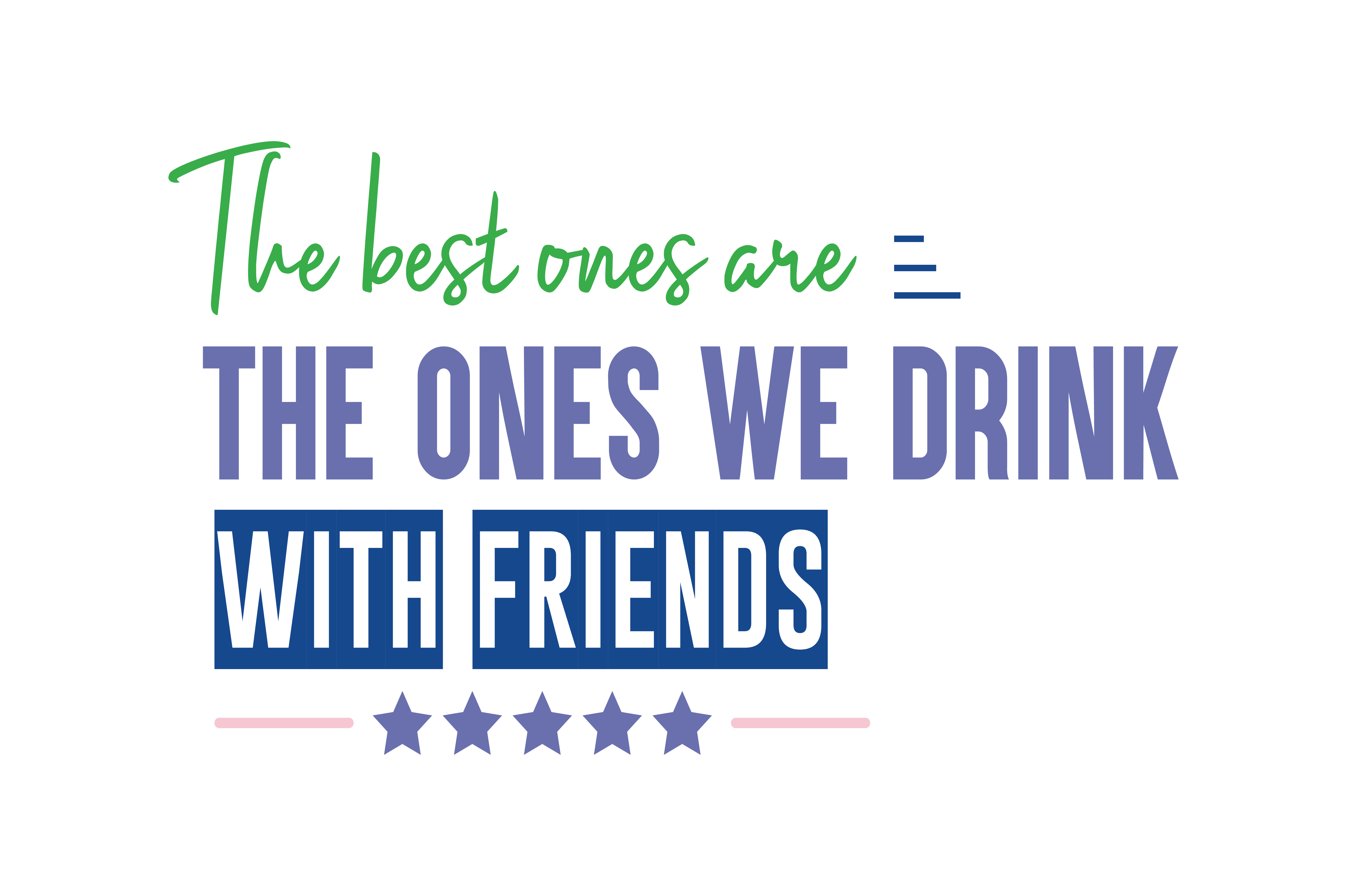 Download Free The Best Ones Are The Ones We Drink With Friends Quote Svg Cut for Cricut Explore, Silhouette and other cutting machines.
